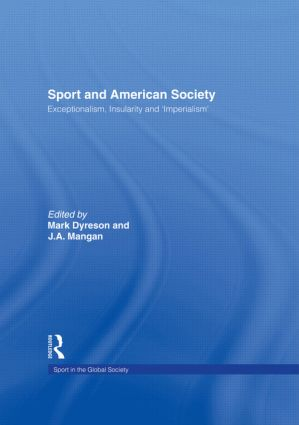 Sport and American Society: Exceptionalism, Insularity, 'Imperialism' book cover