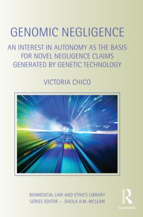Genomic Negligence: An Interest in Autonomy as the Basis for Novel Negligence Claims Generated by Genetic Technology, 1st Edition (Hardback) book cover