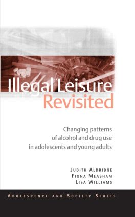 Illegal Leisure Revisited: Changing Patterns of Alcohol and Drug Use in Adolescents and Young Adults (Paperback) book cover