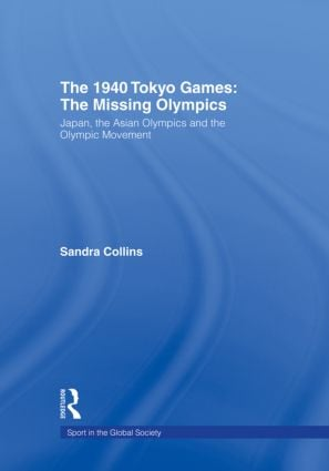 The 1940 Tokyo Games: The Missing Olympics: Japan, the Asian Olympics and the Olympic Movement book cover
