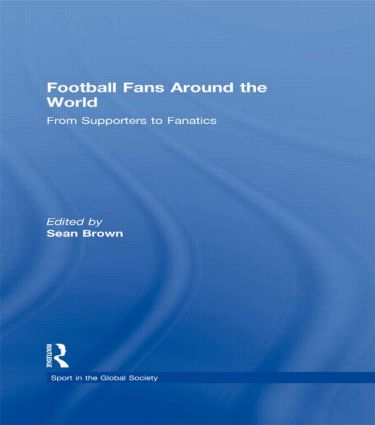 Football Fans Around the World: From Supporters to Fanatics book cover