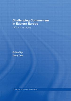 Challenging Communism in Eastern Europe: 1956 and its Legacy (Paperback) book cover