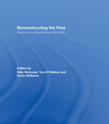 Reconstructing the Past: History in the Mass Media 1890–2005 (Paperback) book cover
