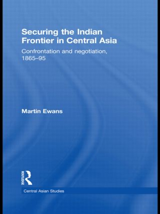 Securing the Indian Frontier in Central Asia: Confrontation and Negotiation, 1865-1895 book cover