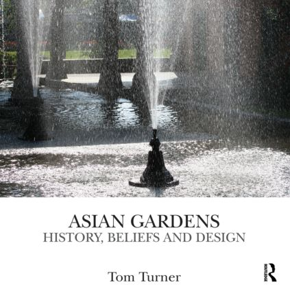 Asian Gardens: History, Beliefs and Design (Hardback) book cover