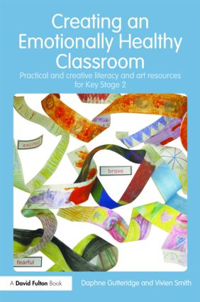 Creating an Emotionally Healthy Classroom: Practical and Creative Literacy and Art Resources for Key Stage 2, 1st Edition (Paperback) book cover