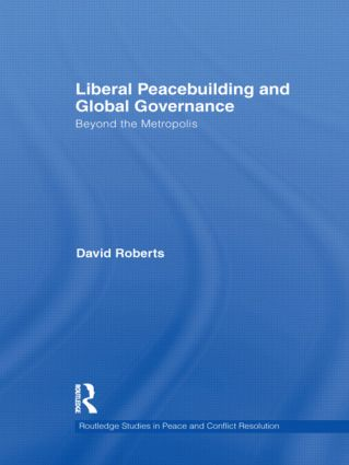Liberal Peacebuilding and Global Governance: Beyond the Metropolis (Hardback) book cover