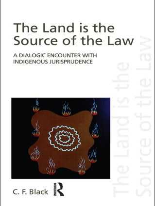 The Land is the Source of the Law: A Dialogic Encounter with Indigenous Jurisprudence book cover