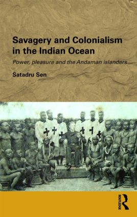Savagery and Colonialism in the Indian Ocean: Power, Pleasure and the Andaman Islanders book cover