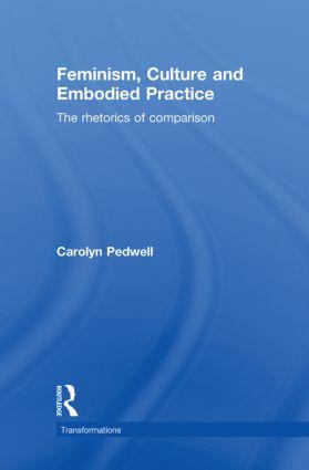 Feminism, Culture and Embodied Practice: The Rhetorics of Comparison book cover
