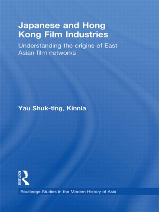 Japanese and Hong Kong Film Industries: Understanding the Origins of East Asian Film Networks, 1st Edition (Hardback) book cover