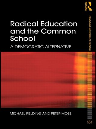 Radical Education and the Common School: A Democratic Alternative (Paperback) book cover