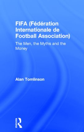 FIFA (Fédération Internationale de Football Association): The Men, the Myths and the Money book cover