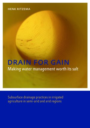 Drain for Gain: Making Water Management Worth its Salt: Subsurface Drainage Practices in Irrigated Agriculture in Semi-arid and Arid Regions, 1st Edition (Paperback) book cover