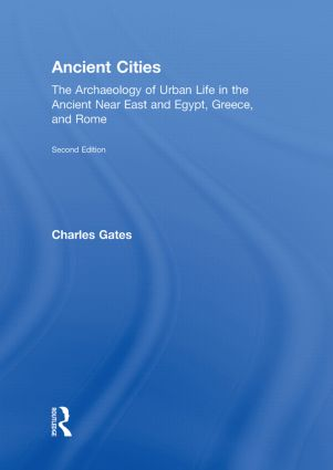 Ancient Cities: The Archaeology of Urban Life in the Ancient Near East and Egypt, Greece and Rome, 2nd Edition (Hardback) book cover