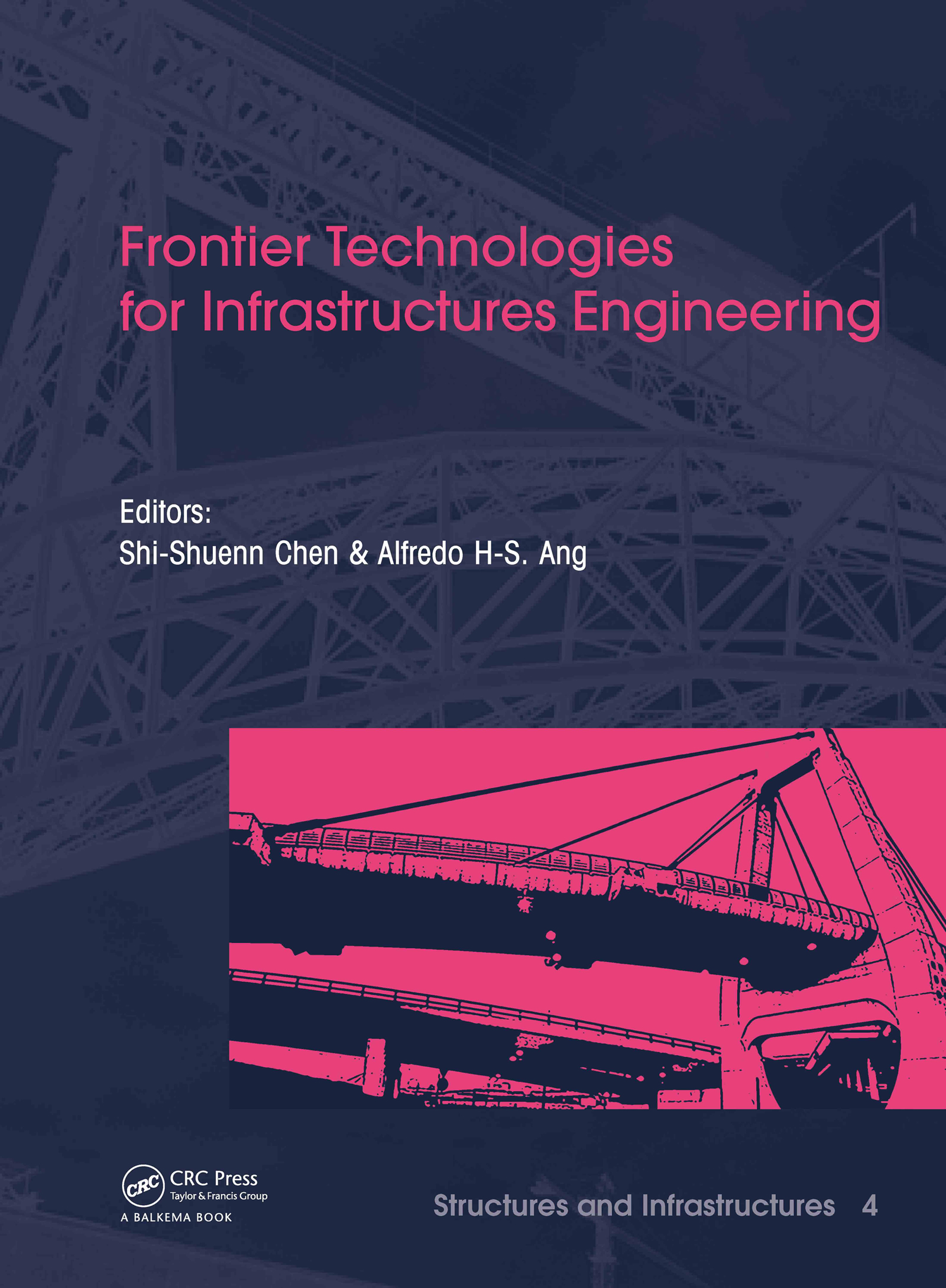 Frontier Technologies for Infrastructures Engineering: Structures and Infrastructures Book Series, Vol. 4 (Hardback) book cover