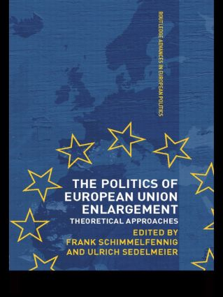 The Politics of European Union Enlargement: Theoretical Approaches, 1st Edition (Paperback) book cover