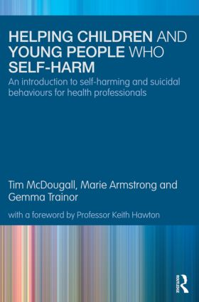 Helping Children and Young People who Self-harm: An Introduction to Self-harming and Suicidal Behaviours for Health Professionals (Paperback) book cover