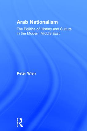 Arab Nationalism: The Politics of History and Culture in the Modern Middle East book cover