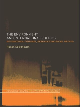 The Environment and International Politics: International Fisheries, Heidegger and Social Method, 1st Edition (Paperback) book cover