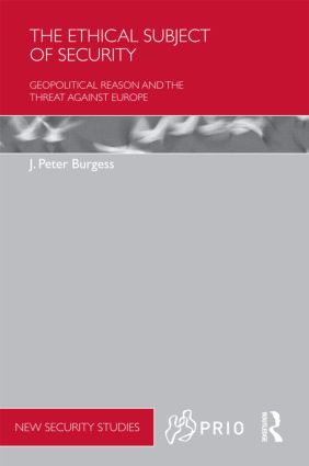 The Ethical Subject of Security: Geopolitical Reason and the Threat Against Europe, 1st Edition (Hardback) book cover