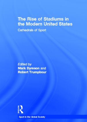The Rise of Stadiums in the Modern United States: Cathedrals of Sport (Hardback) book cover