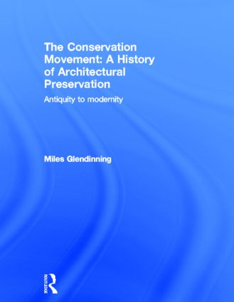 The Conservation Movement: A History of Architectural Preservation: Antiquity to Modernity book cover