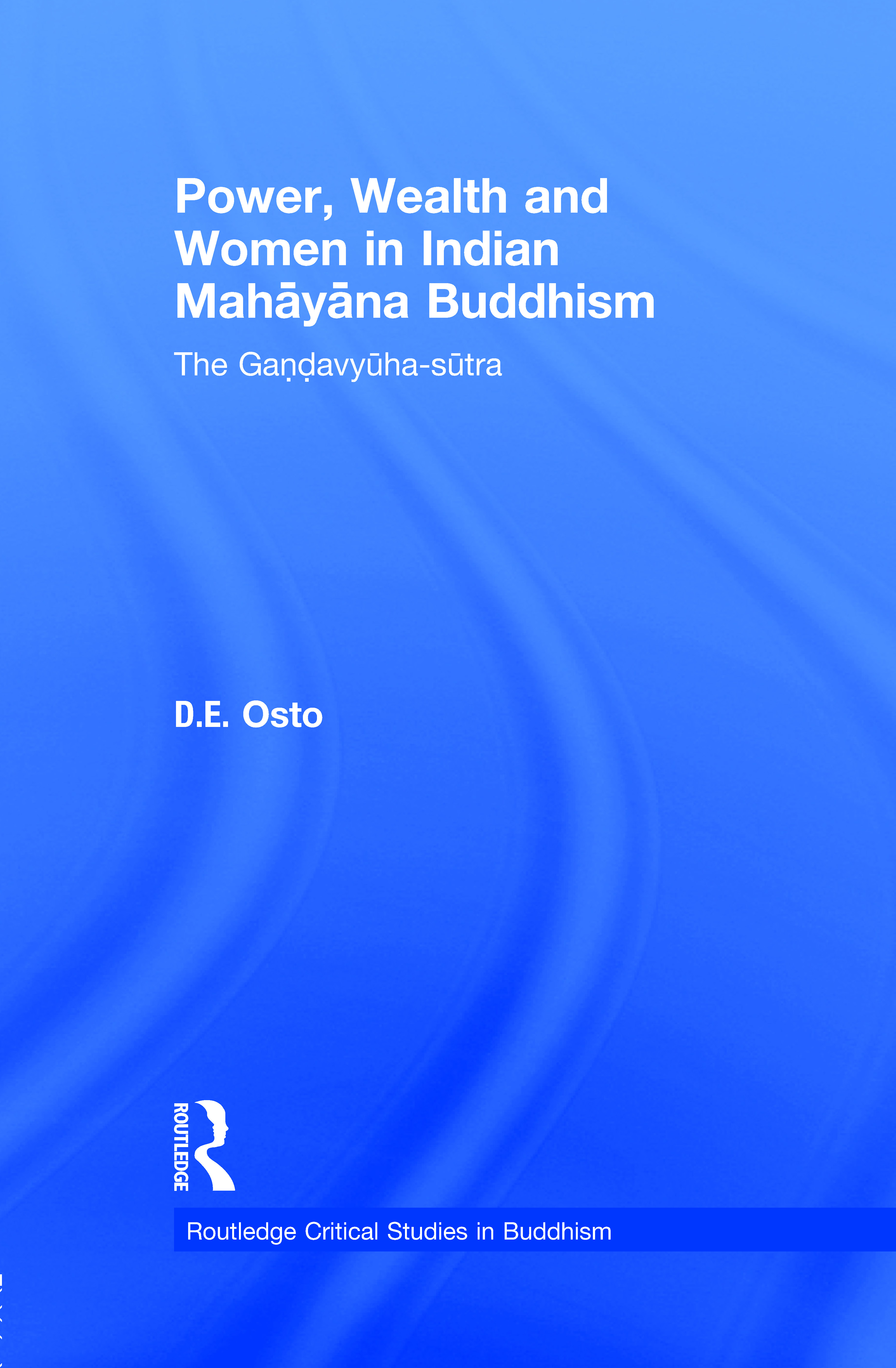 Power, Wealth and Women in Indian Mahayana Buddhism: The Gandavyuha-sutra (Paperback) book cover