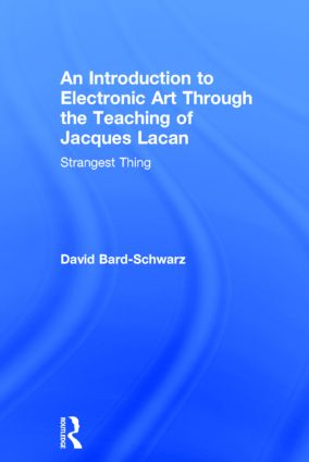 An Introduction to Electronic Art Through the Teaching of Jacques Lacan: Strangest Thing (Hardback) book cover