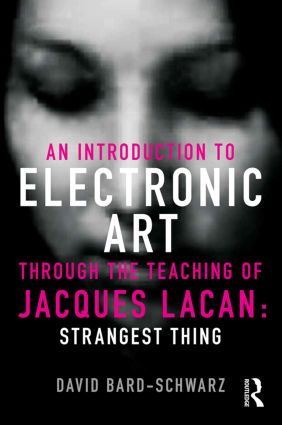 An Introduction to Electronic Art Through the Teaching of Jacques Lacan: Strangest Thing: Strangest Thing, 1st Edition (Paperback) book cover