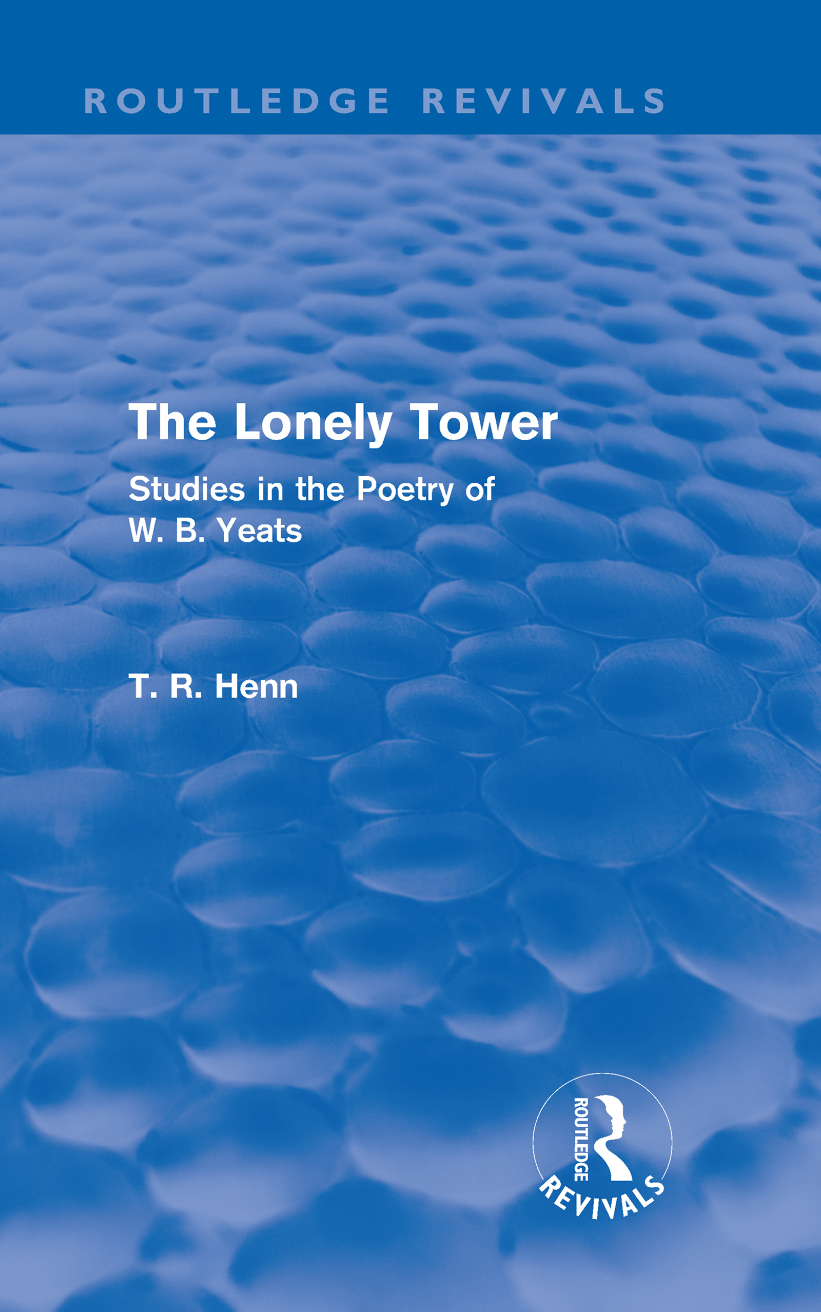 The Lonely Tower (Routledge Revivals): Studies in the Poetry of W. B. Yeats (Hardback) book cover