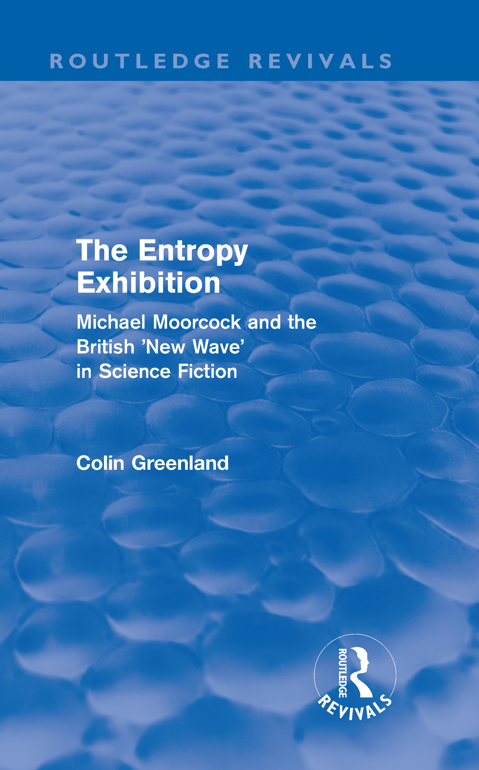 Entropy Exhibition (Routledge Revivals): Michael Moorcock and the British 'New Wave' in Science Fiction (Hardback) book cover