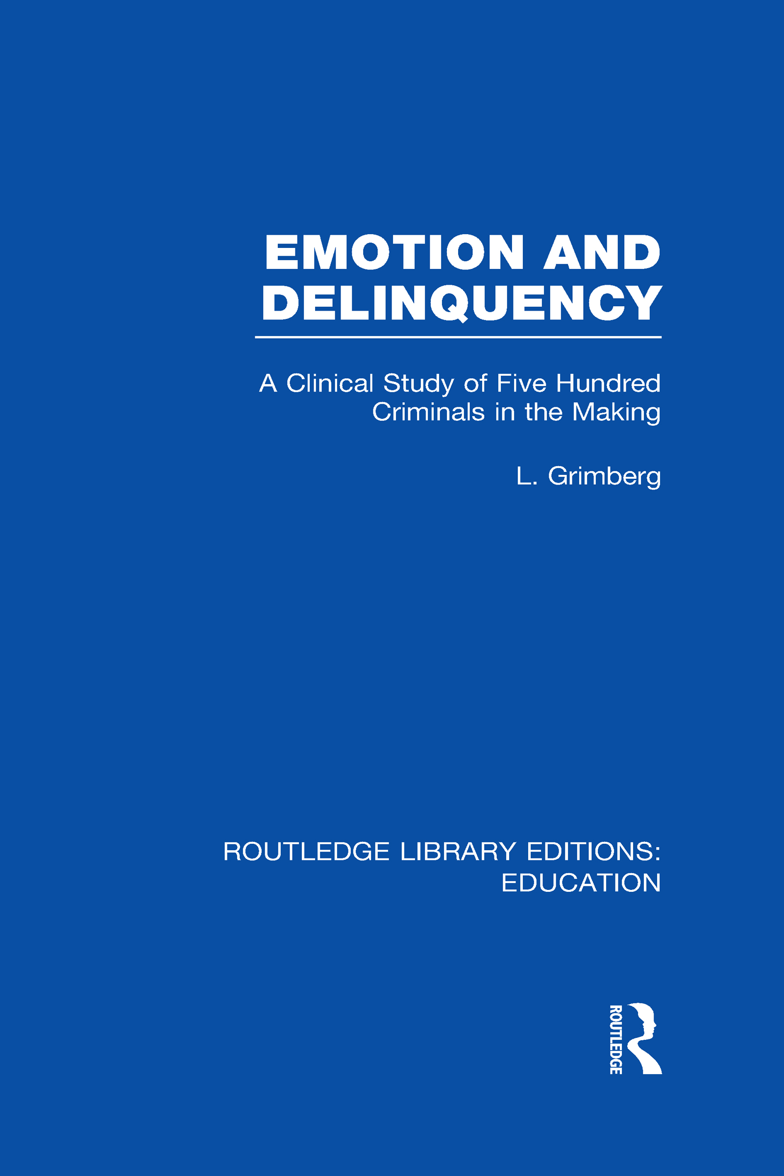 Emotion and Delinquency (RLE Edu L Sociology of Education): A Clinical Study of Five Hundred Criminals in the Making (Hardback) book cover