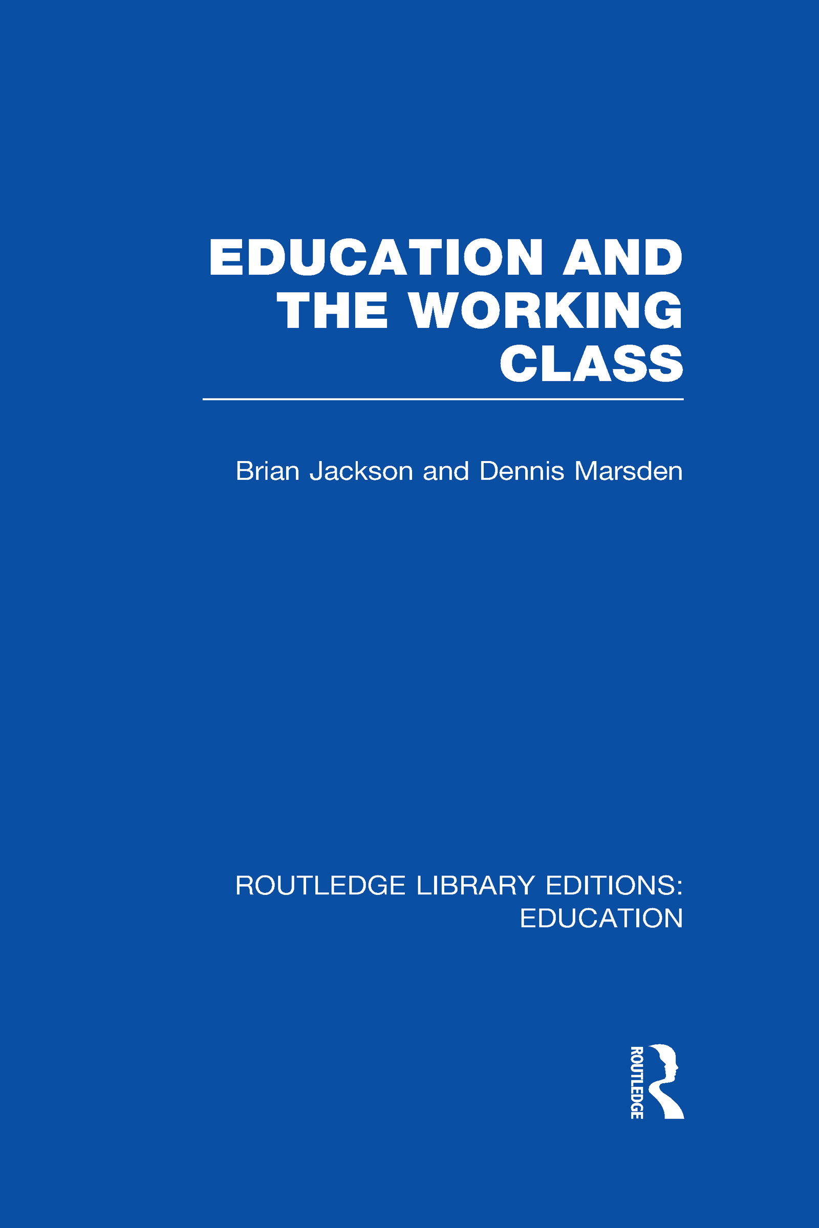 Education and the Working Class (RLE Edu L Sociology of Education) (Hardback) book cover