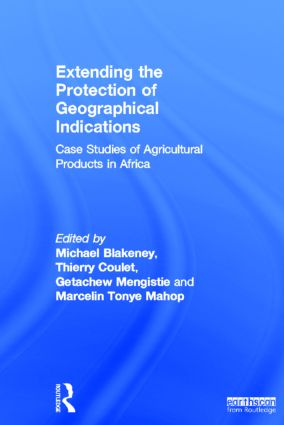 Extending the Protection of Geographical Indications: Case Studies of Agricultural Products in Africa book cover