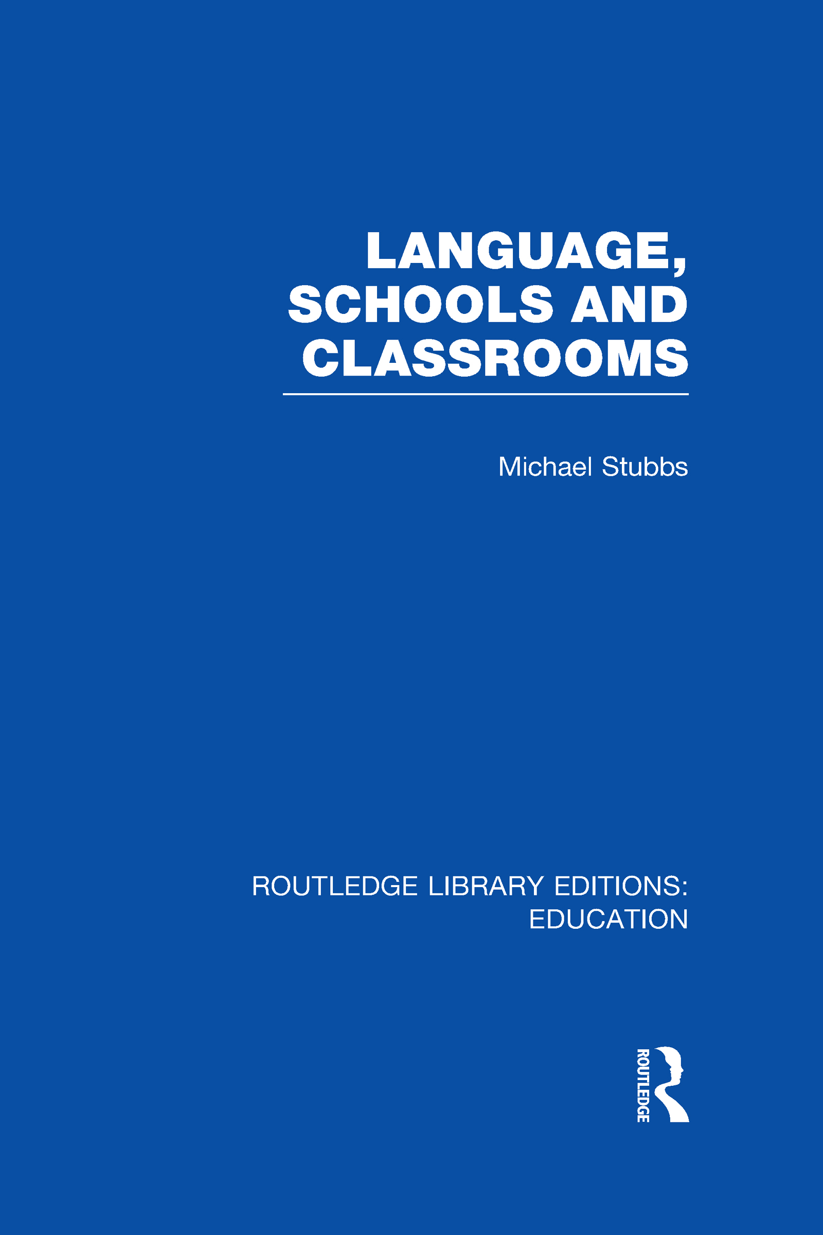 Language, Schools and Classrooms (RLE Edu L Sociology of Education) (Hardback) book cover