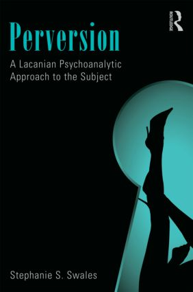 Perversion: A Lacanian Psychoanalytic Approach to the Subject (Paperback) book cover