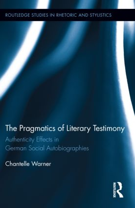 The Pragmatics of Literary Testimony: Authenticity Effects in German Social Autobiographies (Hardback) book cover