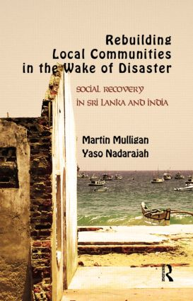 Rebuilding Local Communities in the Wake of Disaster: Social Recovery in Sri Lanka and India (Hardback) book cover