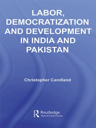 Labor, Democratization and Development in India and Pakistan (Paperback) book cover