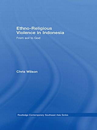 Ethno-Religious Violence in Indonesia: From Soil to God (Paperback) book cover