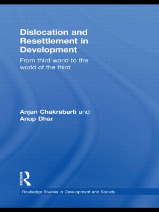 Dislocation and Resettlement in Development: From Third World to the World of the Third book cover