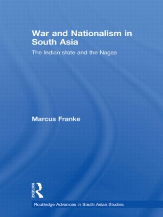 War and Nationalism in South Asia: The Indian State and the Nagas (Paperback) book cover