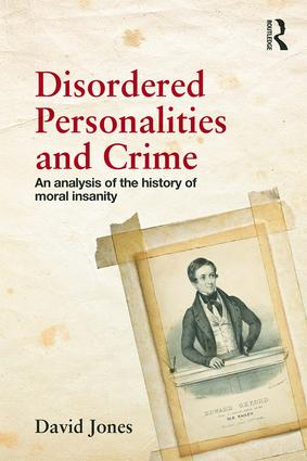 Disordered Personalities and Crime: An analysis of the history of moral insanity, 1st Edition (Paperback) book cover