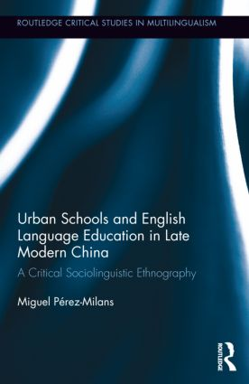 Urban Schools and English Language Education in Late Modern China: A Critical Sociolinguistic Ethnography (Hardback) book cover