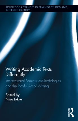 Writing Academic Texts Differently: Intersectional Feminist Methodologies and the Playful Art of Writing book cover