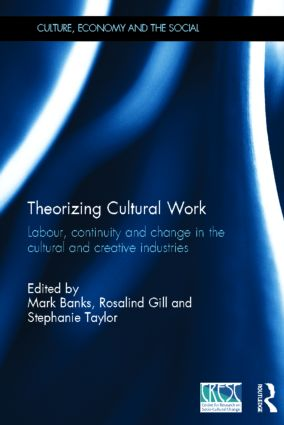 Theorizing Cultural Work: Labour, Continuity and Change in the Cultural and Creative Industries (Hardback) book cover