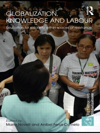 Globalization, Knowledge and Labour: Education for Solidarity within Spaces of Resistance book cover
