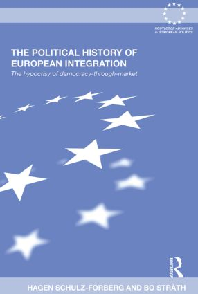 The Political History of European Integration: The Hypocrisy of Democracy-Through-Market (Paperback) book cover