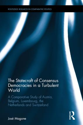 The Statecraft of Consensus Democracies in a Turbulent World: A Comparative Study of Austria, Belgium, Luxembourg, the Netherlands and Switzerland, 1st Edition (Hardback) book cover